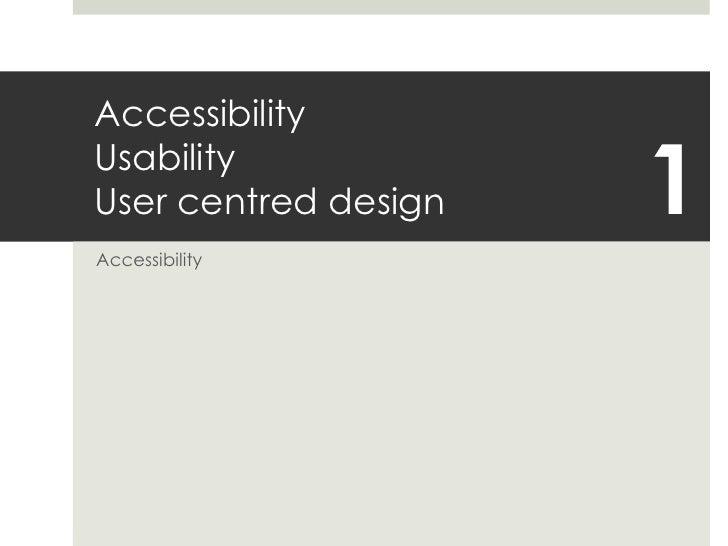AccessibilityUsabilityUser centred design<br />Accessibility<br />1<br />