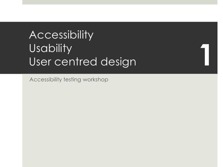 AccessibilityUsabilityUser centred design<br />Accessibility testing workshop<br />1<br />