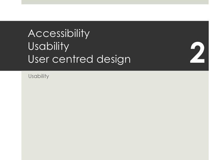 AccessibilityUsabilityUser centred design<br />Usability<br />2<br />