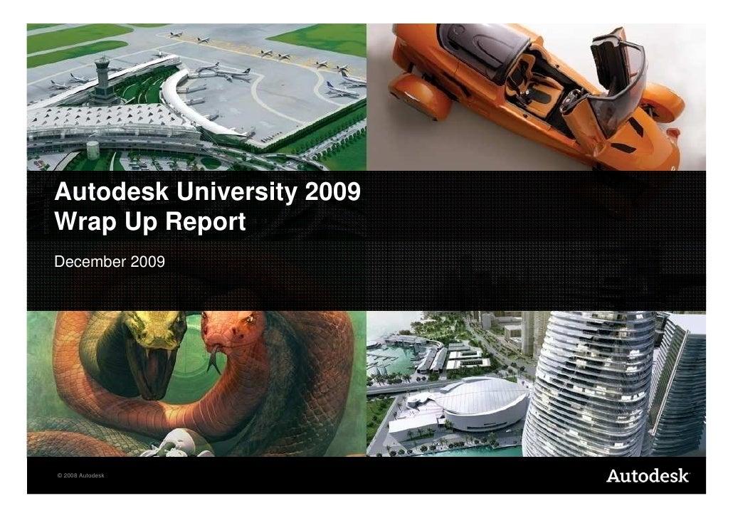 Autodesk University 2009 Wrap Up Report December 2009     © 2008 Autodesk