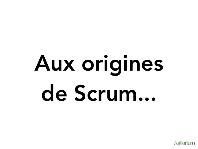 Aux origines de Scrum...