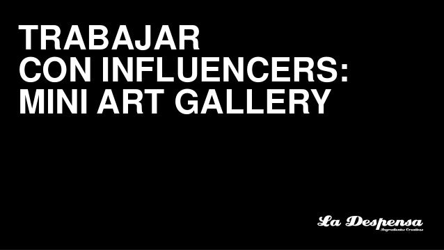 TRABAJAR CON INFLUENCERS: MINI ART GALLERY