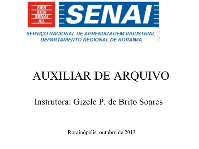 AUXILIAR DE ARQUIVO Instrutora: Gizele P. de Brito Soares  Rorainópolis, outubro de 2013