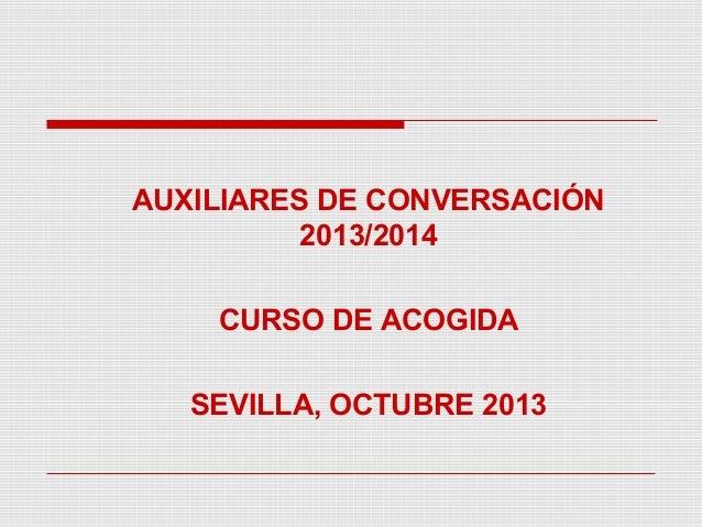 AUXILIARES DE CONVERSACIÓN 2013/2014 CURSO DE ACOGIDA SEVILLA, OCTUBRE 2013