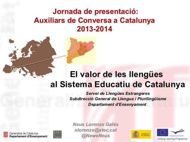 Jornada de presentació: Auxiliars de Conversa a Catalunya 2013-2014 El valor de les llengües al Sistema Educatiu de Catalu...