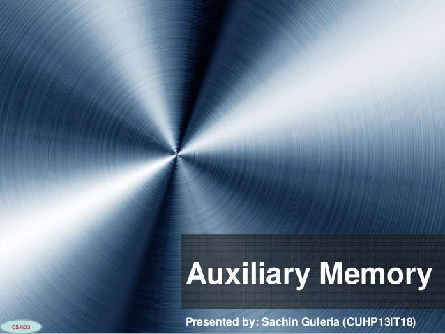 Auxiliary Memory CSI403  Presented by: Sachin Guleria (CUHP13IT18)