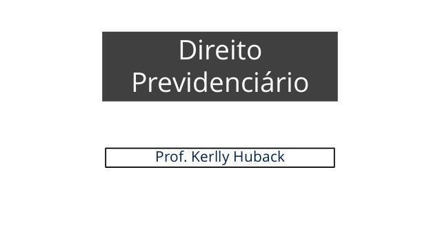 Direito Previdenciário Prof. Kerlly Huback