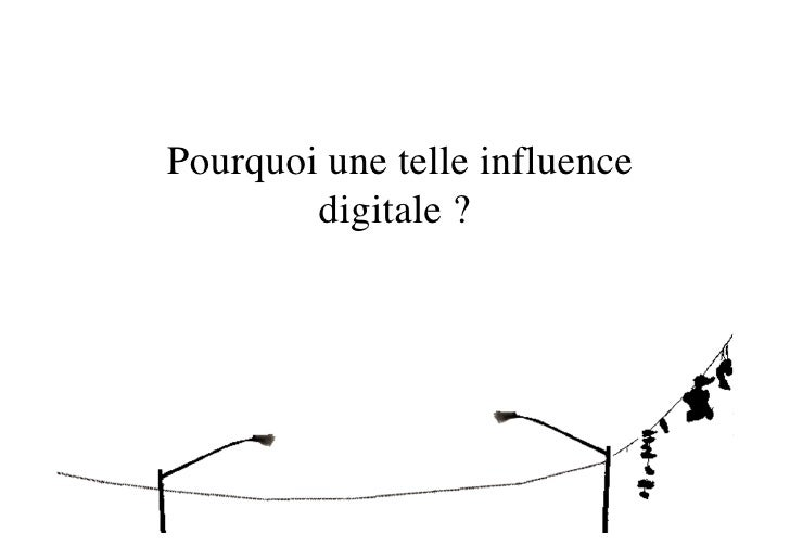 Pourquoi une telle influence         digitale ?
