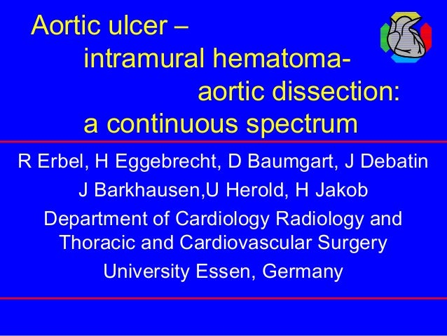 Aortic ulcer – intramural hematoma- aortic dissection: a continuous spectrum R Erbel, H Eggebrecht, D Baumgart, J Debatin ...