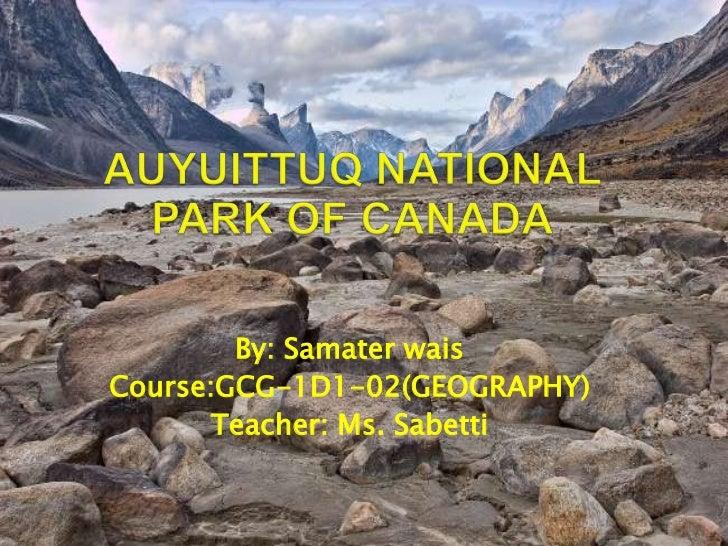 By: Samater waisCourse:GCG-1D1-02(GEOGRAPHY)       Teacher: Ms. Sabetti