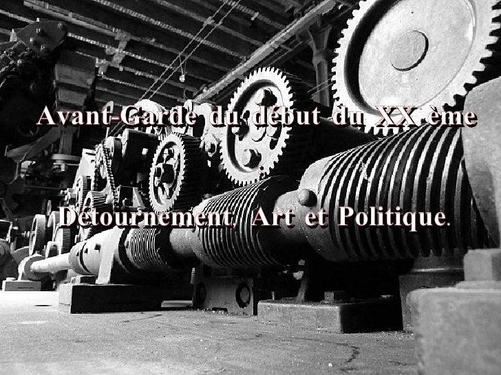 Avant-Garde du début du XX ème : Détournement, Art et Politique.