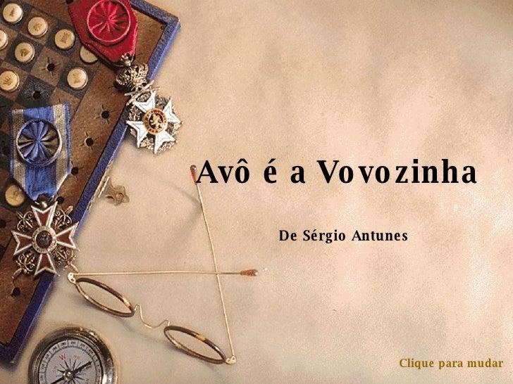 Avô é a Vovozinha De Sérgio Antunes Clique para mudar