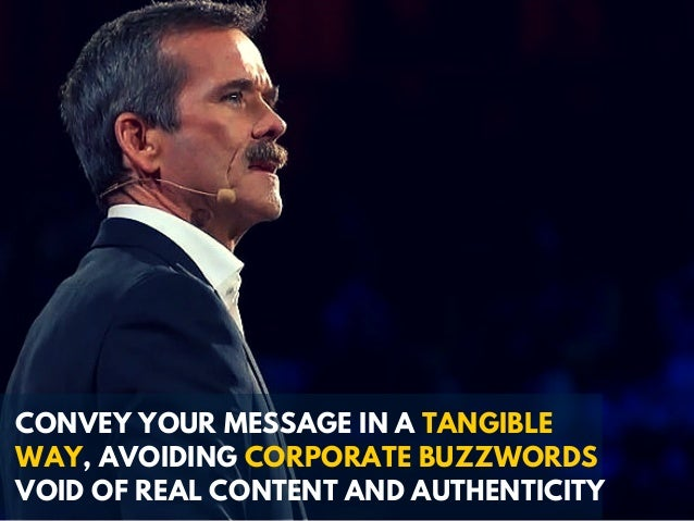 CONVEY YOUR MESSAGE IN A TANGIBLE WAY, AVOIDING CORPORATE BUZZWORDS VOID OF REAL CONTENT AND AUTHENTICITY
