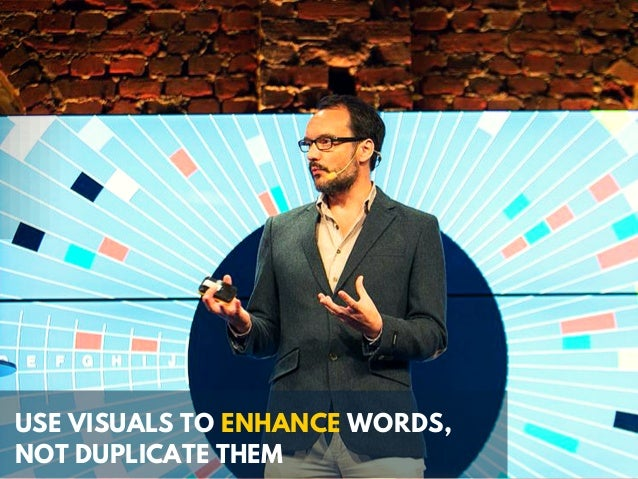 USE VISUALS TO ENHANCE WORDS, NOT DUPLICATE THEM