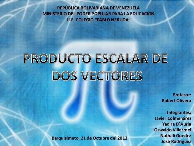 """REPÚBLICA BOLIVARIANA DE VENEZUELA MINISTERIO DEL PODER POPULAR PARA LA EDUCACION U.E. COLEGIO """"PABLO NERUDA""""  Profesor: R..."""