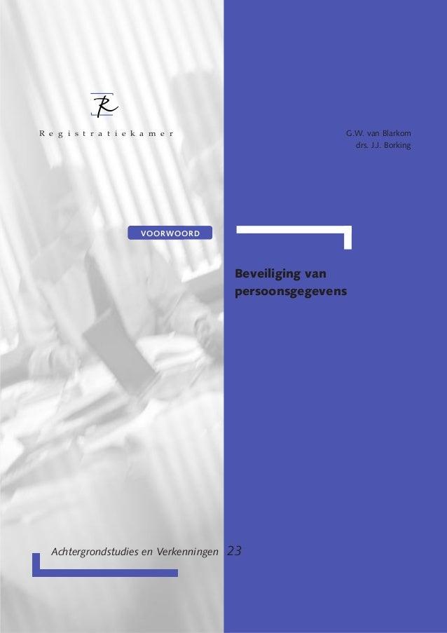 Beveiliging van persoonsgegevens G.W. van Blarkom drs. J.J. Borking Achtergrondstudies en Verkenningen 23 R e g i s t r a ...