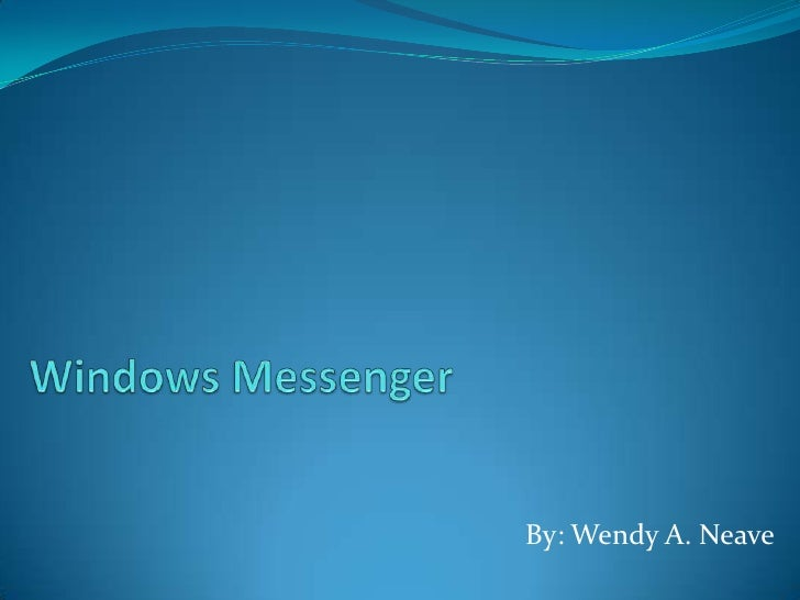 Windows Messenger <br />By: Wendy A. Neave<br />