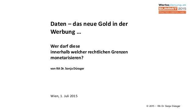 Daten – das neue Gold in der Werbung … Wer darf diese innerhalb welcher rechtlichen Grenzen monetarisieren? von RA Dr. Son...