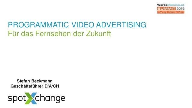 PROGRAMMATIC VIDEO ADVERTISING Für das Fernsehen der Zukunft Stefan Beckmann Geschäftsführer D/A/CH