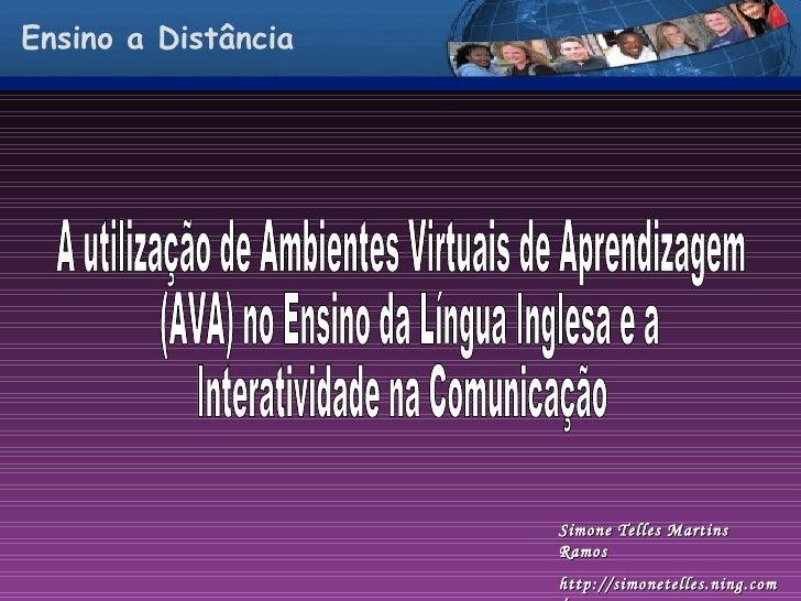 Ensino a Distância A utilização de Ambientes Virtuais de Aprendizagem (AVA) no Ensino da Língua Inglesa e a Interatividade...