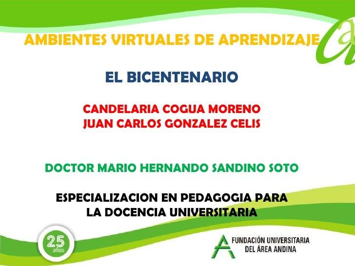 AMBIENTES VIRTUALES DE APRENDIZAJE<br />EL BICENTENARIO<br />CANDELARIA COGUA MORENO<br />JUAN CARLOS GONZALEZ CELIS<br />...