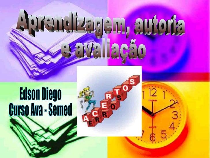 Aprendizagem, autoria  e avaliação  Edson Diego Curso Ava - Semed