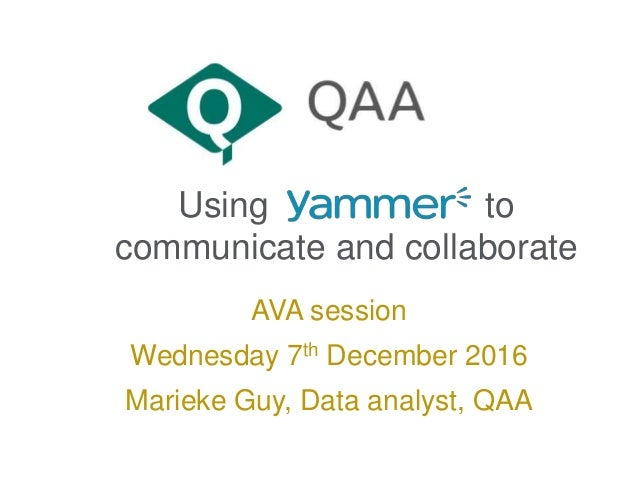 Using to communicate and collaborate AVA session Wednesday 7th December 2016 Marieke Guy, Data analyst, QAA