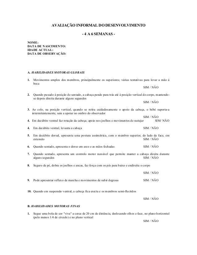 AVALIAÇÃO INFORMAL DO DESENVOLVIMENTO - 4 A 6 SEMANAS NOME: DATA DE NASCIMENTO: IDADE ACTUAL: DATA DE OBSERVAÇÃO:  A. HABI...