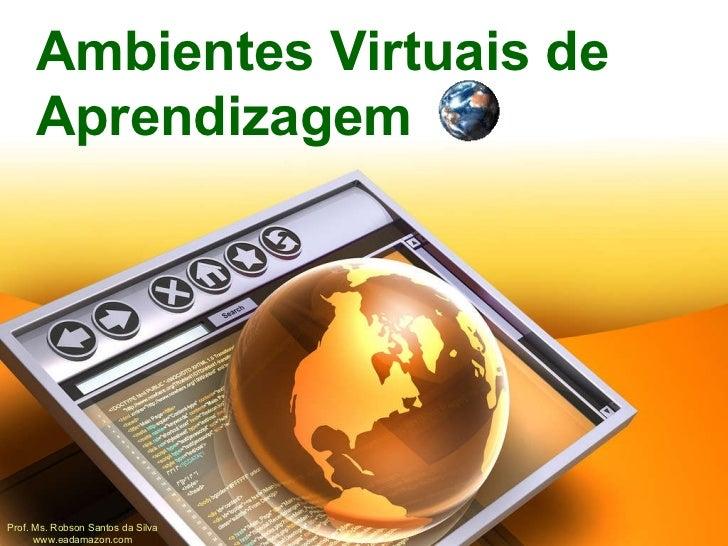 Ambientes Virtuais de Aprendizagem Prof. Ms. Robson Santos da Silva www.eadamazon.com