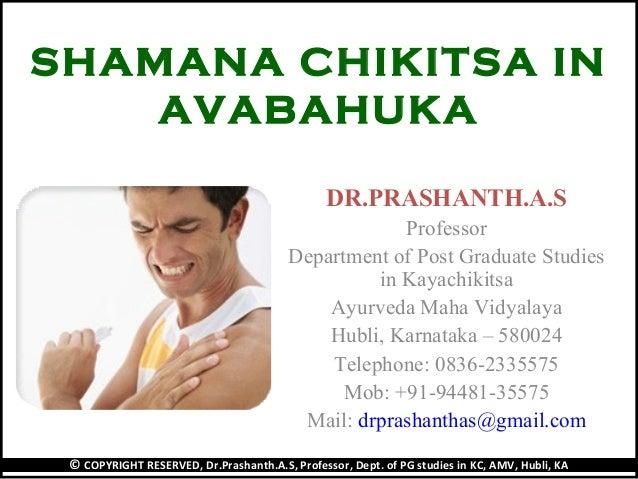 SHAMANA CHIKITSA IN AVABAHUKA DR.PRASHANTH.A.S Professor Department of Post Graduate Studies in Kayachikitsa Ayurveda Maha...