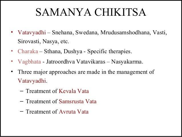 SAMANYA CHIKITSA • Vatavyadhi – Snehana, Swedana, Mrudusamshodhana, Vasti, Sirovasti, Nasya, etc. • Charaka – Sthana, Dush...