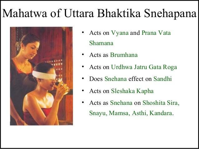 Mahatwa of Uttara Bhaktika Snehapana • Acts on Vyana and Prana Vata Shamana • Acts as Brumhana • Acts on Urdhwa Jatru Gata...