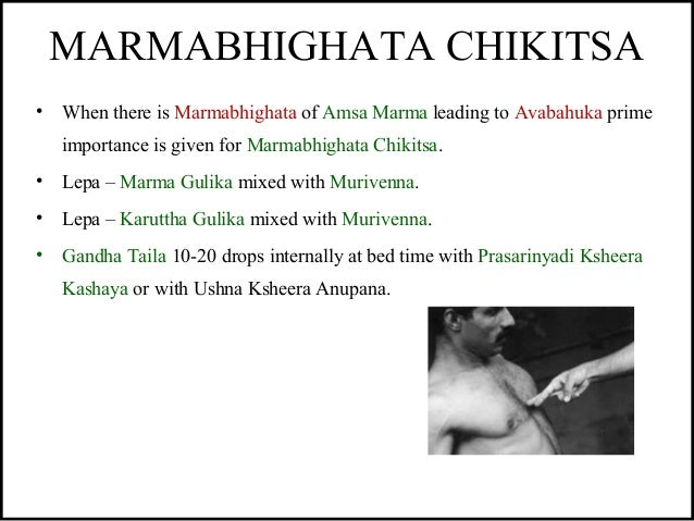 MARMABHIGHATA CHIKITSA • When there is Marmabhighata of Amsa Marma leading to Avabahuka prime importance is given for Marm...