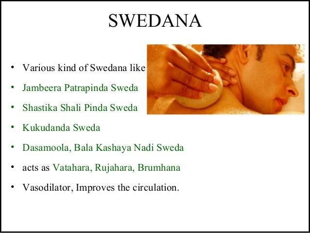 SWEDANA • Various kind of Swedana like • Jambeera Patrapinda Sweda • Shastika Shali Pinda Sweda • Kukudanda Sweda • Dasamo...