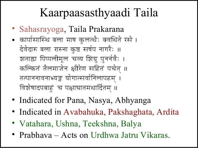 Kaarpaasasthyaadi Taila • Sahasrayoga, Taila Prakarana • - • Indicated for Pana, Nasya, Abhyanga • Indicated in Avabahuka,...