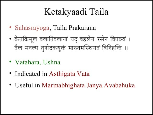 Ketakyaadi Taila • Sahasrayoga, Taila Prakarana • - • Vatahara, Ushna • Indicated in Asthigata Vata • Useful in Marmabhigh...