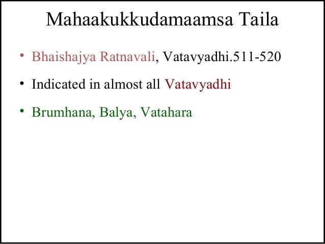 Mahaakukkudamaamsa Taila • Bhaishajya Ratnavali, Vatavyadhi.511-520 • Indicated in almost all Vatavyadhi • Brumhana, Balya...