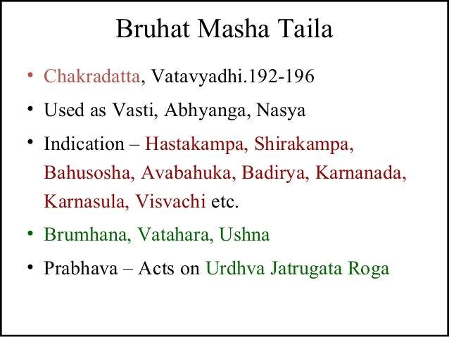 Bruhat Masha Taila • Chakradatta, Vatavyadhi.192-196 • Used as Vasti, Abhyanga, Nasya • Indication – Hastakampa, Shirakamp...