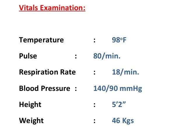 Vitals Examination: Temperature : 98o F Pulse : 80/min. Respiration Rate : 18/min. Blood Pressure : 140/90 mmHg Height : 5...