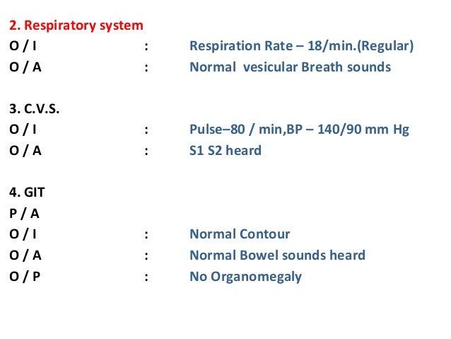2. Respiratory system O / I : Respiration Rate – 18/min.(Regular) O / A : Normal vesicular Breath sounds 3. C.V.S. O / I :...