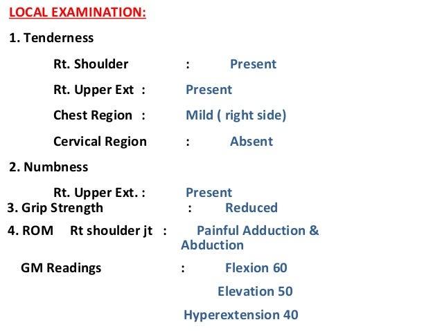 LOCAL EXAMINATION: 1. Tenderness Rt. Shoulder : Present Rt. Upper Ext : Present Chest Region : Mild ( right side) Cervical...