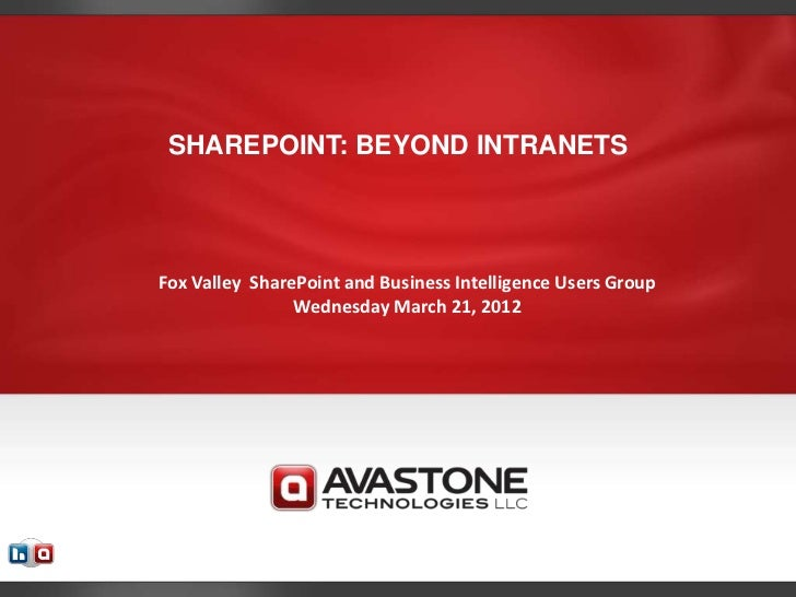 SHAREPOINT: BEYOND INTRANETSFox Valley SharePoint and Business Intelligence Users Group                Wednesday March 21,...