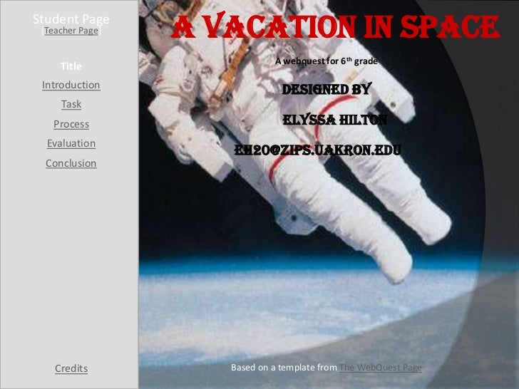 Student Page [Teacher Page]   A Vacation in Space                              A webquest for 6th grade     Title Introduc...