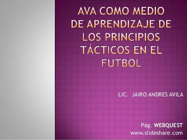 LIC. JAIRO ANDRES AVILA       Pág. WEBQUEST    www.slideshare.com