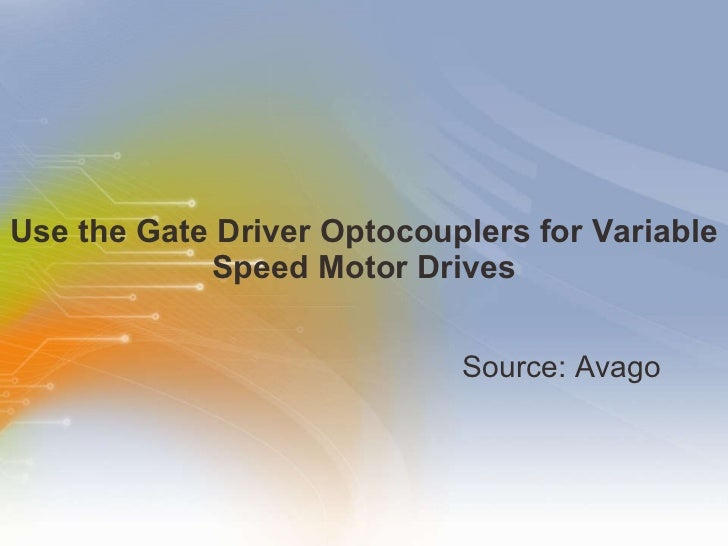 Use the Gate Driver Optocouplers for Variable Speed Motor Drives <ul><li>Source: Avago  </li></ul>
