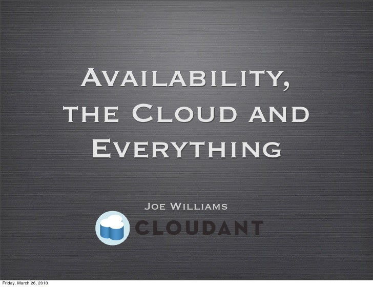 Availability,                          the Cloud and                           Everything                              Joe...