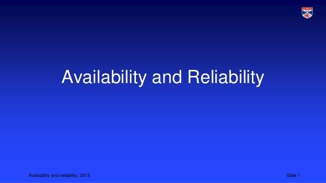 Availability and Reliability  Availability and reliability, 2013  Slide 1