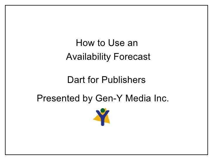 Dart for Publishers How to Use an  Availability Forecast Presented by Gen-Y Media Inc.