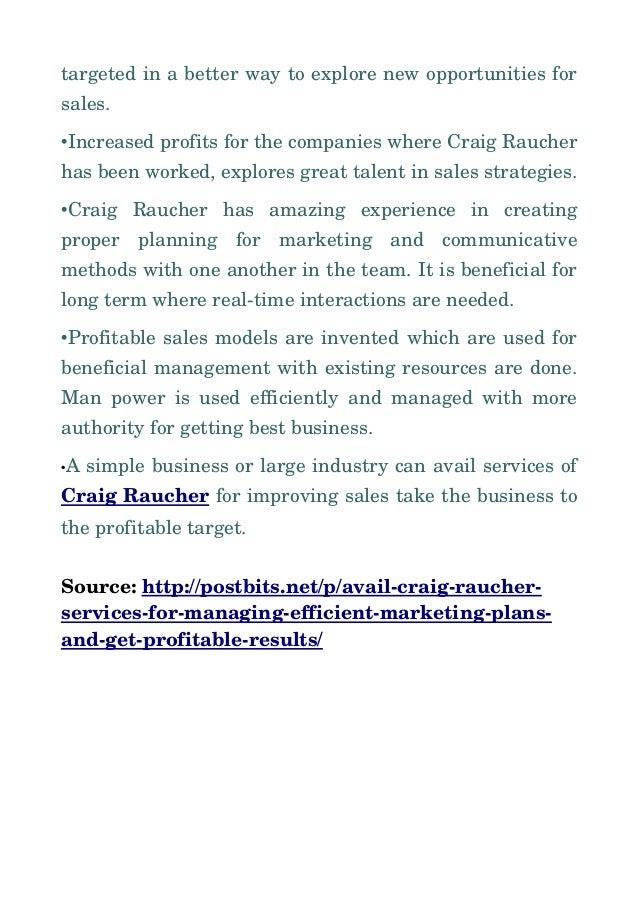 targetedinabetterwaytoexplorenewopportunitiesfor sales. •IncreasedprofitsforthecompanieswhereCraigRaucher ...