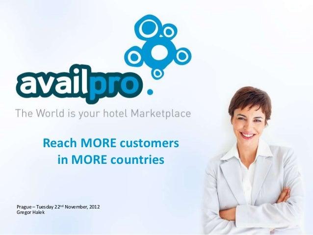 Reach MORE customers             in MORE countriesPrague – Tuesday 22nd November, 2012Gregor Halek